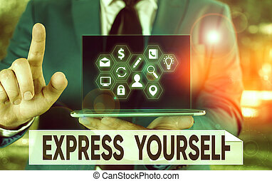 Conceptual hand writing showing Express Yourself. Business photo text to communicate or reveal one s is thoughts or feelings.