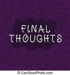 Conceptual hand writing showing Final Thoughts. Business photo showcasing the conclusion or last few sentences within your conclusion Floral Outline Freehand Baroque Style Seamless Pattern Idea.