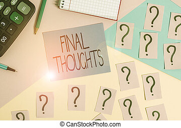 Conceptual hand writing showing Final Thoughts. Business photo showcasing the conclusion or last few sentences within your conclusion Mathematics stuff and writing equipment on pastel background.