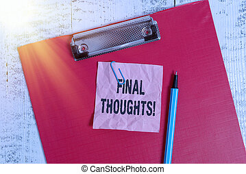 Conceptual hand writing showing Final Thoughts. Business ...