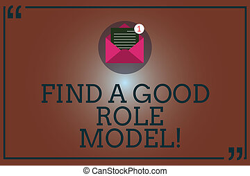Conceptual hand writing showing Find A Good Role Model. Business photo showcasing Look for an excellent example to follow mentorship Open Envelope with Paper Email Message inside Quotation Mark.