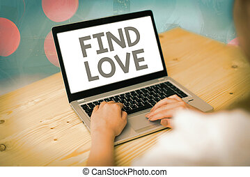 Conceptual hand writing showing Find Love. Business photo ...