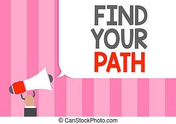 Conceptual hand writing showing Find Your Path. Business photo showcasing Search for a way to success Motivation Inspiration Man holding megaphone loudspeaker speech bubble message loud.