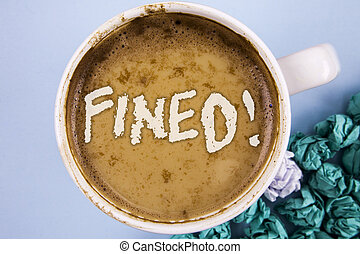 Conceptual hand writing showing Fined Motivational Call. Business photo showcasing No penalty charge for late credit card bill payment written on Coffee in Cup on plain background Paper Balls.