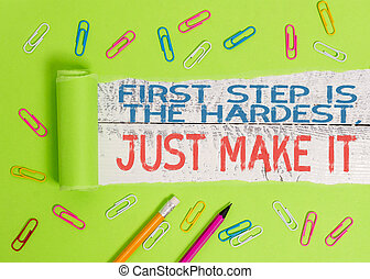 Conceptual hand writing showing First Step Is The Hardest Just Make It. Business photo text dont give up on final route.