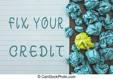 Conceptual hand writing showing Fix Your Credit. Business photo text Keep balances low on credit cards and other credit