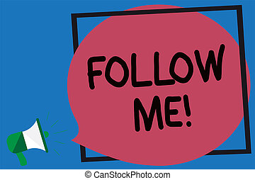 Conceptual hand writing showing Follow Me. Business photo showcasing Inviting a person or group to obey your prefered leadership Megaphone loud screaming blue background frame speech bubble.