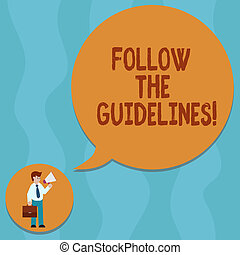 Conceptual hand writing showing Follow The Guidelines. Business photo showcasing Pay attention to general rule, principles or advice Man Carrying Briefcase Holding Megaphone Speech Bubble.