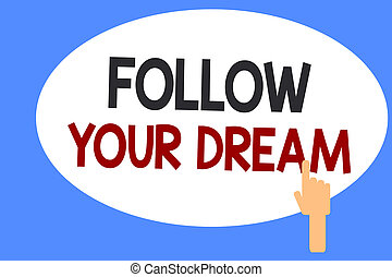 Conceptual hand writing showing Follow Your Dream. Business photo showcasing Keep track on your goals Live the life you want to be