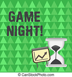 Conceptual hand writing showing Game Night. Business photo text usually its called on adult play dates like poker with friends Growth Chart with Arrow Going Up and Hourglass Sand Sliding.