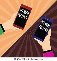 Conceptual hand writing showing Get More Pay Less. Business photo text Big sale Offer discounts promotion savings in purchasing Two Hu analysis Hands Holding Blank Smartphone on Sunburst.
