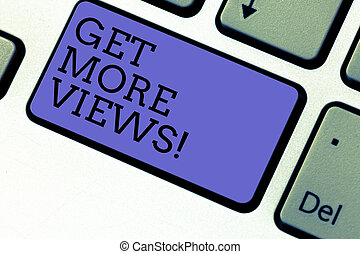 Conceptual hand writing showing Get More Views. Business photo showcasing Obtain additional followers and likes on your social network Keyboard key Intention to create computer message idea.