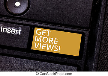 Conceptual hand writing showing Get More Views. Business photo text Obtain additional followers and likes on your social network Keyboard key Intention to create computer message idea.
