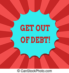 Conceptual hand writing showing Get Out Of Debt. Business photo text No prospect of being paid any more and free from debt Blank Seal with Shadow for Label Emblem Monogram Stamp Top Quality.