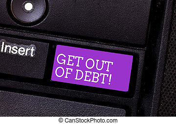 Conceptual hand writing showing Get Out Of Debt. Business photo text No prospect of being paid any more and free from debt Keyboard key Intention to create computer message idea.