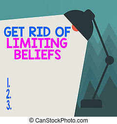 Conceptual hand writing showing Get Rid Of Limiting Beliefs...