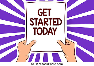 Conceptual hand writing showing Get Started Today. Business ...