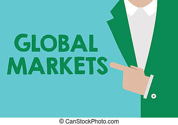 Conceptual hand writing showing Global Markets. Business photo showcasing Trading goods and services in all the countries of the world