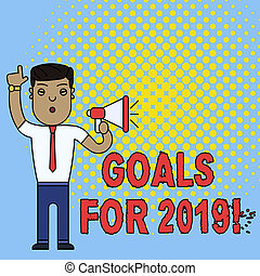 Conceptual hand writing showing Goals For 2019. Business photo text object of demonstratings ambition or effort aim or desired result Man Standing with Raised Right Index Finger with Megaphone.