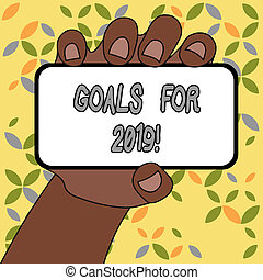 Conceptual hand writing showing Goals For 2019. Business photo text object of demonstratings ambition or effort aim or desired result.