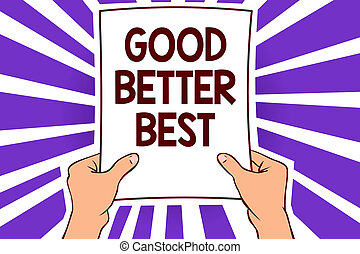 Conceptual hand writing showing Good Better Best. Business photo text Increase quality Improvement Achievement Excellence Paper page text lines hand wave design convey notice message idea.