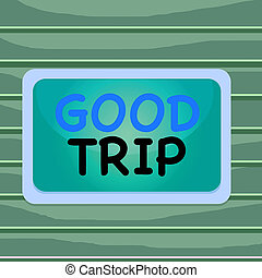 Conceptual hand writing showing Good Trip. Business photo ...