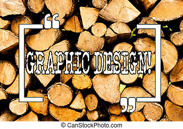 Conceptual hand writing showing Graphic Design. Business photo showcasing Art of combining Text Images in advertising Wooden background vintage wood wild message ideas thoughts.