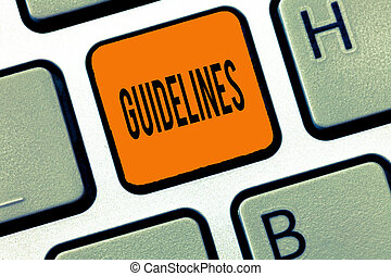 Conceptual hand writing showing Guidelines. Business photo text General rule principle piece of advice Policies Instructions