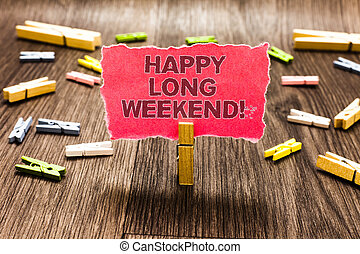 Conceptual hand writing showing Happy Long Weekend. Business photo text wishing someone happy vacation Travel to holiday Clips spread woody table learn study things class schooling