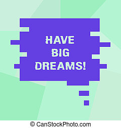 Conceptual hand writing showing Have Big Dreams. Business photo showcasing Inspiration to imagine a great future development goals Speech Bubble in Puzzle Piece Shape for Presentation Ads.