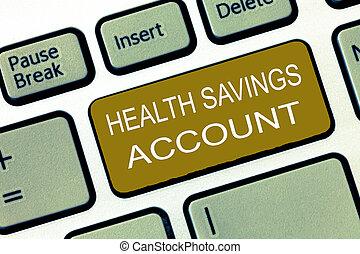Conceptual hand writing showing Health Savings Account....