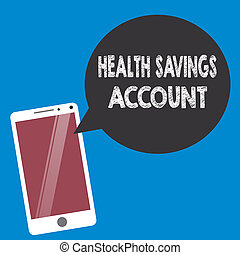 Conceptual hand writing showing Health Savings Account. Business photo text users with High Deductible Health Insurance Policy