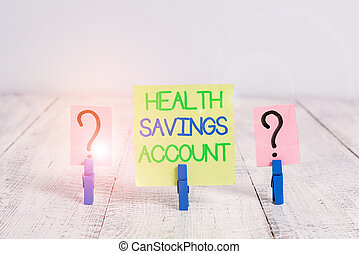 Conceptual hand writing showing Health Savings Account....