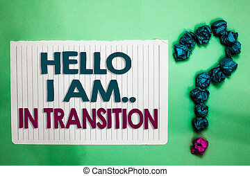 Conceptual hand writing showing Hello I Am.. In Transition. Business photo text Changing process Progressing planning new things white notepad with words teal blue lobs form greenery background.