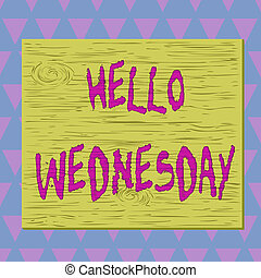 Conceptual hand writing showing Hello Wednesday. Business photo text Hump day Middle of the working week of the calendar Square rectangle unreal cartoon wood on the coloured wall.