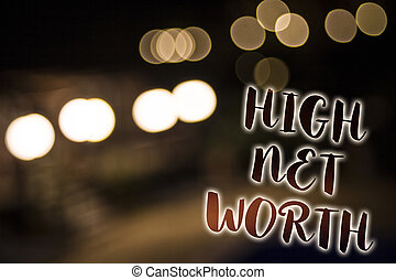 Conceptual hand writing showing High Net Worth. Business photo showcasing having high-value Something expensive A-class company Nightlight enlighten reflection thoughts intentions memories.