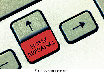 Conceptual hand writing showing Home Appraisal. Business photo text Determines the real worth and the Evaluation of property