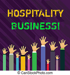Conceptual hand writing showing Hospitality Business. Business photo showcasing broad category of fields within service industry Businessmen Hands Raising Up Above the Head, Palm In Front.