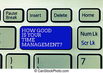 Conceptual hand writing showing How Good Is Your Time Managementquestion. Business photo showcasing Managing deadlines timing Keyboard Intention to create computer message keypad idea.