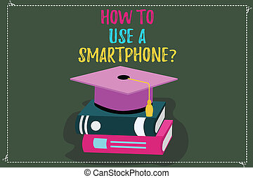 Conceptual hand writing showing How To Use A Smartphonequestion. Business photo text Instructions for using a cellphone mobile Color Graduation Hat with Tassel 3D Academic cap on Books.