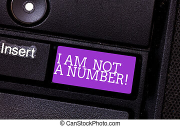 Conceptual hand writing showing I Am Not A Number. Business photo text Equality fighting for your rights individuality respect Keyboard key Intention to create computer message idea.