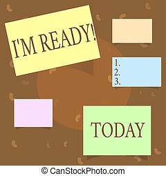 Conceptual hand writing showing I am Ready. Business photo text To be prepared for doing something Readiness Preparation