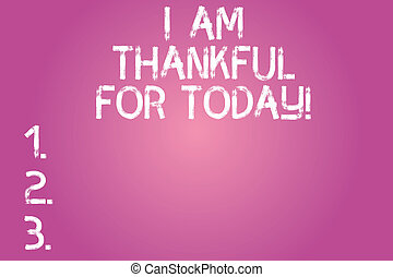 Conceptual hand writing showing I Am Thankful For Today. Business photo text Grateful about living one more day Philosophy Color Rectangular Shape Outline and Round Beam in Center.
