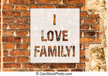 Conceptual hand writing showing I Love Family. Business photo text Good feelings about relatives Caring Loving beloved ones Brick Wall art like Graffiti motivational call written on the wall.