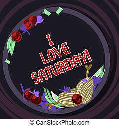 Conceptual hand writing showing I Love Saturday. Business photo text To have affection for the weekend happy excited relax Hand Drawn Lamb Chops Herb Spice Cherry Tomatoes on Plate.