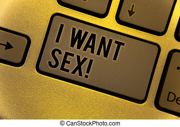 Conceptual hand writing showing I Want Sex Motivational Call. Business photos showcasing To desire sexual intercourse ExcitementYellow Keyboard brown key Intention create text on computer.
