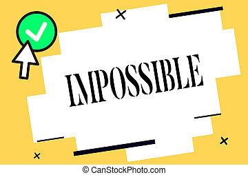 Conceptual hand writing showing Impossible. Business photo text Not able to occur exist or be done Difficult Challenging
