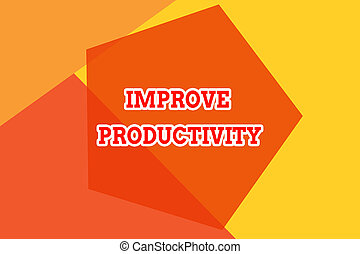 Conceptual hand writing showing Improve Productivity. Business photo showcasing to increase the machine and process efficiency Geometric design card Applicable for covers posters banner.