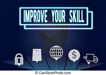 Conceptual hand writing showing Improve Your Skill. Business...