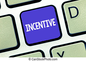 Conceptual hand writing showing Incentive. Business photo showcasing thing that motivates or encourages someone to do something